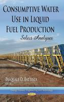 Consumptive Water Use in Liquid Fuel Production Select Analyses by Pasquale D. Battista