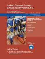 Plunkett's Chemicals, Coatings & Plastics Industry Almanac 2015 Chemicals, Coatings & Plastics Industry Market Research, Statistics, Trends & Leading Companies by Jack W. Plunkett