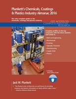 Plunkett's Chemicals, Coatings & Plastics Industry Almanac 2016 Chemicals, Coatings & Plastics Industry Market Research, Statistics, Trends & Leading Companies by Jack W. Plunkett