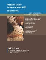 Plunkett's Energy Industry Almanac 2018 Energy, Utilities, Oil & Gas Industry Market Research, Statistics, Trends & Leading Companies by Jack W. Plunkett