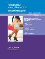 Plunkett's Retail Industry Almanac 2018 Retail (Including Chain Stores) Industry Market Research, Statistics, Trends & Leading Companies by Jack W. Plunkett