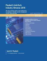 Plunkett's InfoTech Industry Almanac 2018 InfoTech, Computers, Software & Hardware Industry Market Research, Statistics, Trends & Leading Companies by Jack W. Plunkett