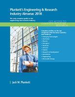 Plunkett's Engineering & Research Industry Almanac 2018 Engineering & Research Industry Market Research, Statistics, Trends & Leading Companies by Jack W. Plunkett