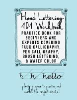 Hand Lettering 101 Workbook Practice Book for Beginners and Experts Covering Faux Calligraphy, Pen Calligraphy, Brush Lettering, & Water Colors by Mastering Hand Lettering Team