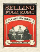 Selling Folk Music An Illustrated History by Ronald D. Cohen, David Bonner