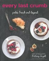 Every Last Crumb Paleo Bread and Beyond by Brittany Angell