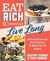 Eat Rich, Live Long Mastering the Low-Carb & Keto Spectrum for Weight Loss and Longevity by Ivor Cummins