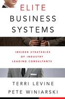 Elite Business Systems Insider Strategies of Industry Leading Consultants by Terri Levine