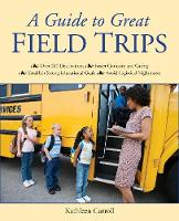 A Guide to Great Field Trips by Kathleen Carroll