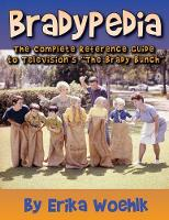 Bradypedia The Complete Reference Guide to Television's the Brady Bunch by Erika Woehlk