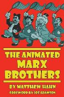The Animated Marx Brothers by Matthew (Lecturer, St Mary's University, UK) Hahn, Joe Adamson