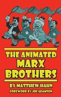 The Animated Marx Brothers (Hardback) by Matthew (Lecturer, St Mary's University, UK) Hahn, Joe Adamson