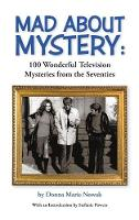 Mad about Mystery 100 Wonderful Television Mysteries from the Seventies (Hardback) by Donna Marie Nowak, Stefanie Powers