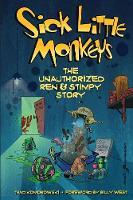 Sick Little Monkeys The Unauthorized Ren & Stimpy Story by Thad Komorowski, Billy West