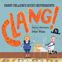 Clang! Ernst Chladni's Sound Experiments by Darcy Pattison