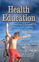 Health Education Parental & Educators' Perspectives, Current Practices & Needs Assessment by Yvon B. Larock
