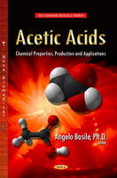 Acetic Acids Chemical Properties, Production & Applications by Angelo Basile