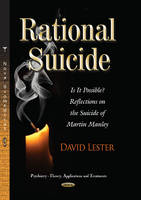 Rational Suicide Is it Possible? Reflections on the Suicide of Martin Manley by David, PhD. Lester