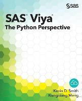 SAS Viya The Python Perspective by Kevin D Smith, Xiangxiang, PhD Meng