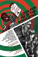 Look For Me In The Whirlwind From the Panther 21 to 21st-Century Revolutions by Matt Meyer