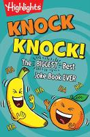 Knock Knock! The BIGGEST Best Joke Book EVER! by Highlights