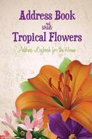 Address Book with Tropical Flowers Address Logbook for the Home by Speedy Publishing LLC