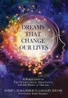 Dreams That Change Our Lives A Publication of the International Association for the Study of Dreams by Robert J (Cave Creek AZ) Hoss
