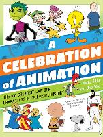 A Celebration of Animation The 100 Greatest Cartoon Characters in Television History by Martin Gitlin, Joe Wos