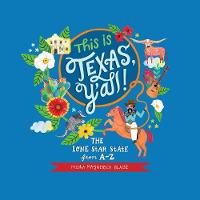 This is Texas, Y'All! The Lone Star State from A to Z by Misha Blaise