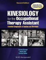 Kinesiology for the Occupational Therapy Assistant Essential Components of Function and Movement by Jeremy Keough, Susan Sain, Carolyn Roller