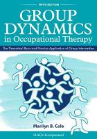 Group Dynamics in Occupational Therapy The Theoretical Basis and Practice Application of Group Intervention by Marilyn B. Cole
