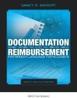 Documentation and Reimbursement for Speech-Language Pathologists Principles and Practice by Nancy B. Swigert