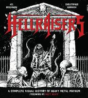 Hellraisers A Complete Visual History of Heavy Metal Mayhem by Axl Rosenberg, Christopher Krovatin, Matt Heafy