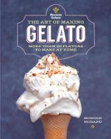 The Art of Making Gelato More than 50 Flavors to Make at Home by Morgan Morano