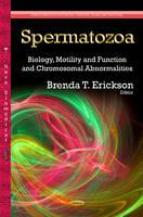 Spermatozoa Biology, Motility & Function & Chromosomal Abnormalities by Brenda T. Erickson
