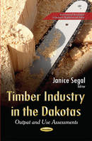 Timber Industry in the Dakotas Output and Use Assessments by Janice Segal