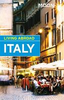 Moon Living Abroad Italy, 4th Edition by John Moretti