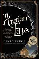 American Eclipse A Nation's Epic Race to Catch the Shadow of the Moon and Win the Glory of the World by David Baron