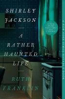 Shirley Jackson: A Rather Haunted Life by Ruth Franklin