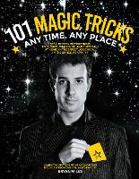 101 Magic Tricks Step by Step Instructions to Engage, Challenge, and Entertain by Bryan Miles