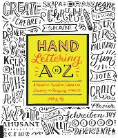 Hand Lettering A to Z A World of Creative Ideas for Drawing and Designing Alphabets by Abbey Sy