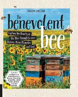 The Benevolent Bee Capture the Bounty of the Hive through Science, History, Home Remedies, and Craft - Includes recipes and techniques for honey, beeswax, propolis, royal jelly, pollen, and bee venom by Stephanie Bruneau