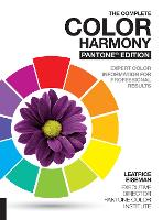 The Complete Color Harmony, Pantone Edition Expert Color Information for Professional Results by Leatrice Eiseman