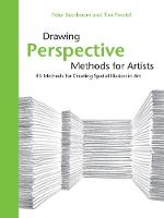 Drawing Perspective Methods for Artists 85 Methods for Creating Spatial Illusion in Art by Peter Boerboom, Tim Proetel