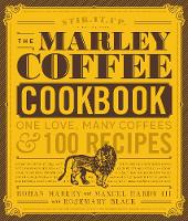 The Marley Coffee Cookbook One Love, Many Coffees, and 100 Recipes by Rohan Marley, Maxcel Hardy, Rosemary Black