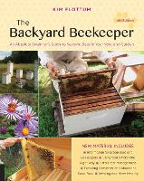 The Backyard Beekeeper, 4th Edition An Absolute Beginner's Guide to Keeping Bees in Your Yard and Garden by Kim Flottum