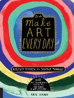 Make Art Every Day A Weekly Planner for Creative Thinkers--With Art Techniques, Exercises, Reminders, and 500+ Stickers by Katie Vernon