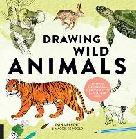 Drawing Wild Animals Essential Techniques and Fascinating Facts for the Curious Artist by Oana Befort, Maggie Reinbold