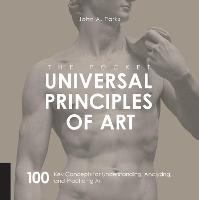 The Pocket Universal Principles of Art 100 Key Concepts for Understanding, Analyzing, and Practicing Art by John A. Parks