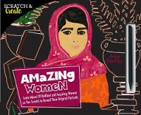 Scratch & Create: Amazing Women Learn About 20 Brilliant and Inspiring Women as you Scratch to Reveal Their Original Portraits by Anne Bentley
